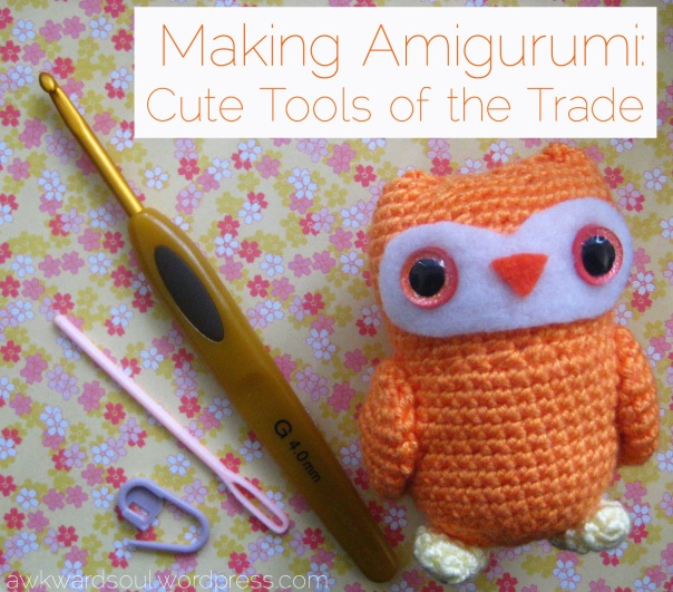 Making Amigurumi - Tools of the Trade by Awkward Soul